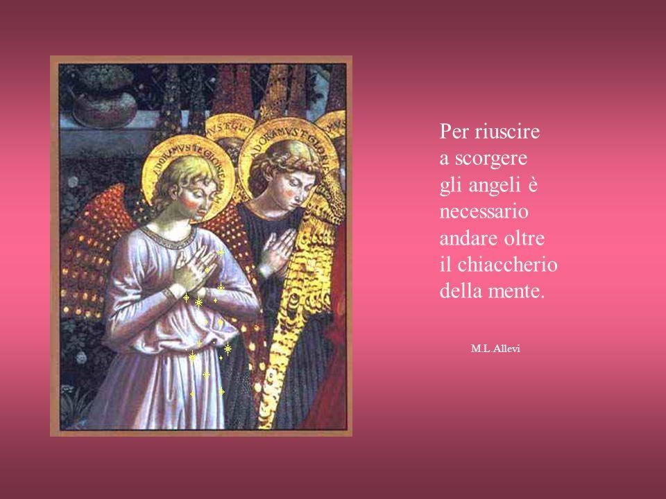 Per riuscire a scorgere gli angeli è necessario andare oltre il chiaccherio della mente.