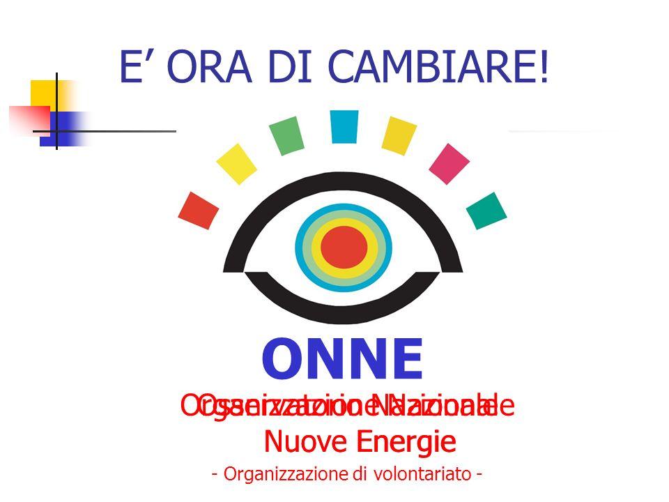 ONNE E' ORA DI CAMBIARE! Organizzazione Nazionale Nuove Energie
