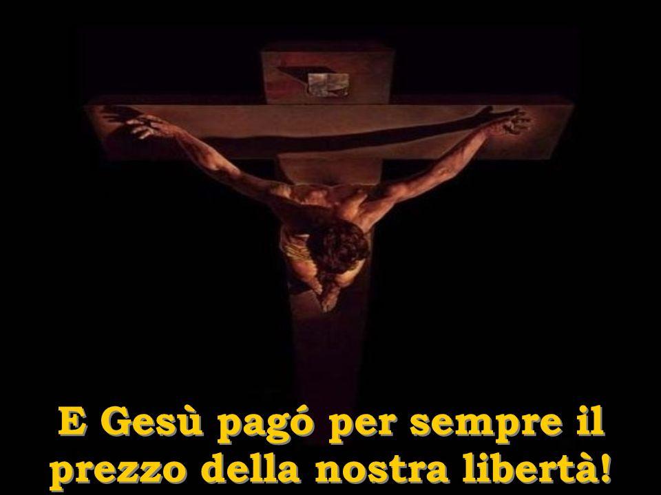 E Gesù pagó per sempre il prezzo della nostra libertà!