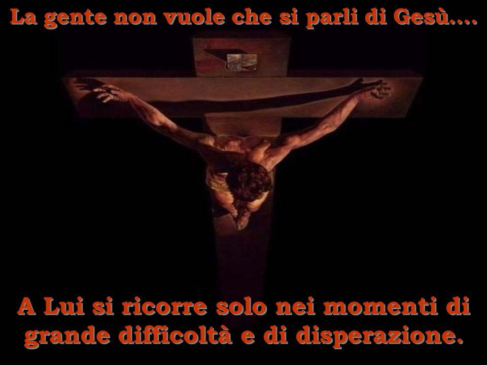 La gente non vuole che si parli di Gesù….