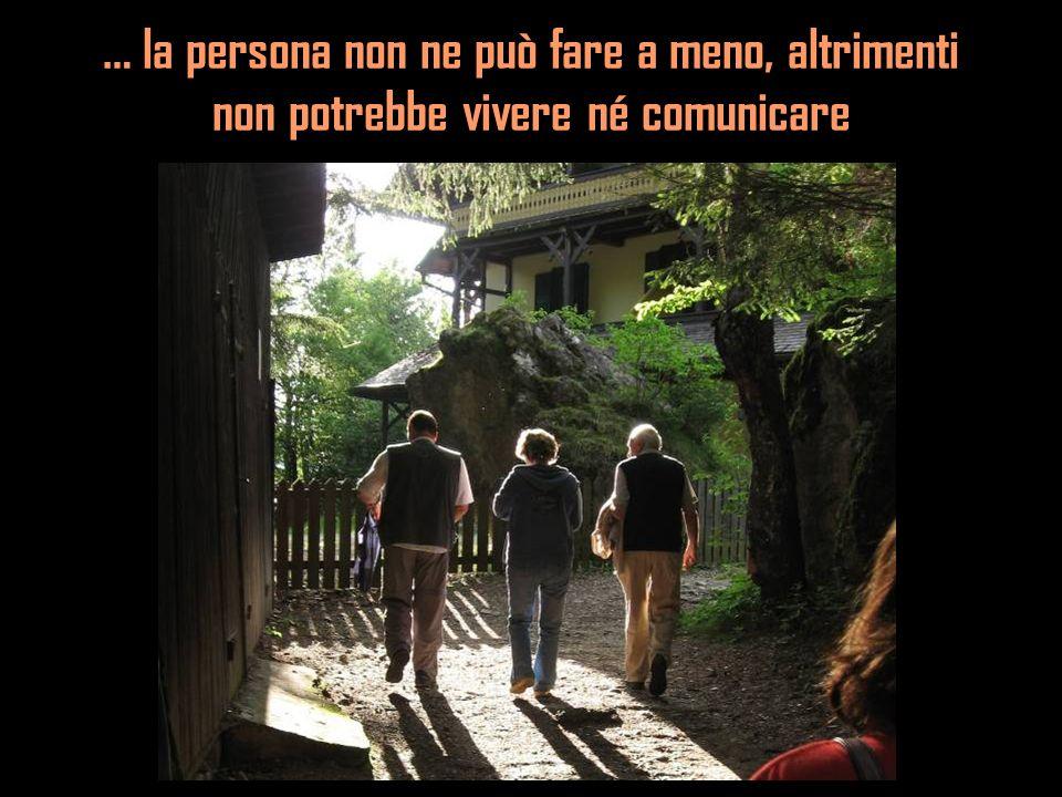 … la persona non ne può fare a meno, altrimenti non potrebbe vivere né comunicare