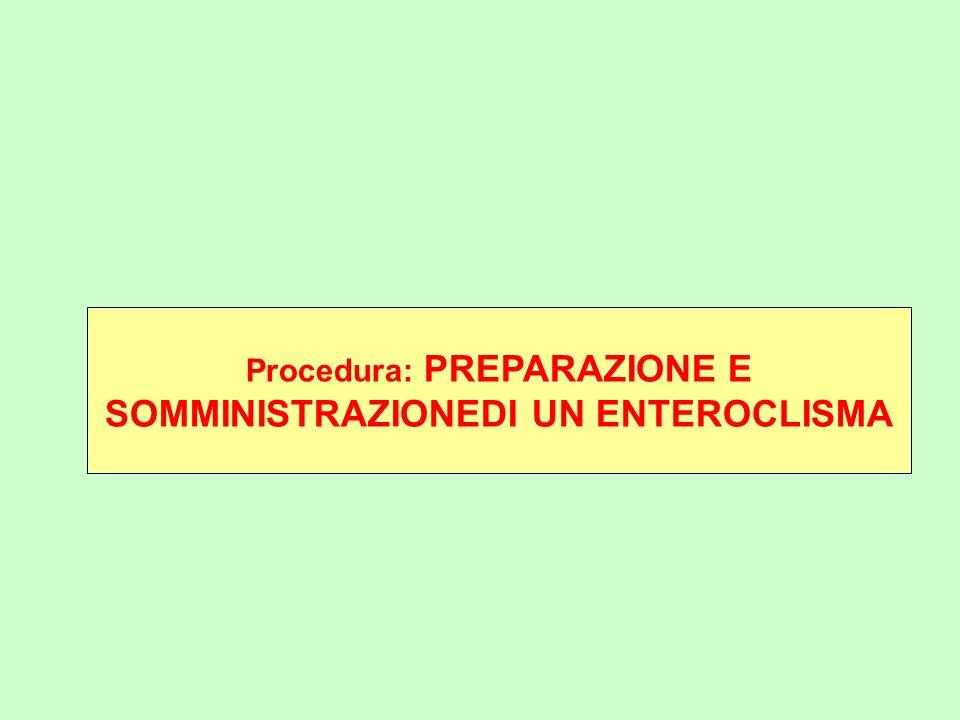 Procedura: PREPARAZIONE E SOMMINISTRAZIONEDI UN ENTEROCLISMA