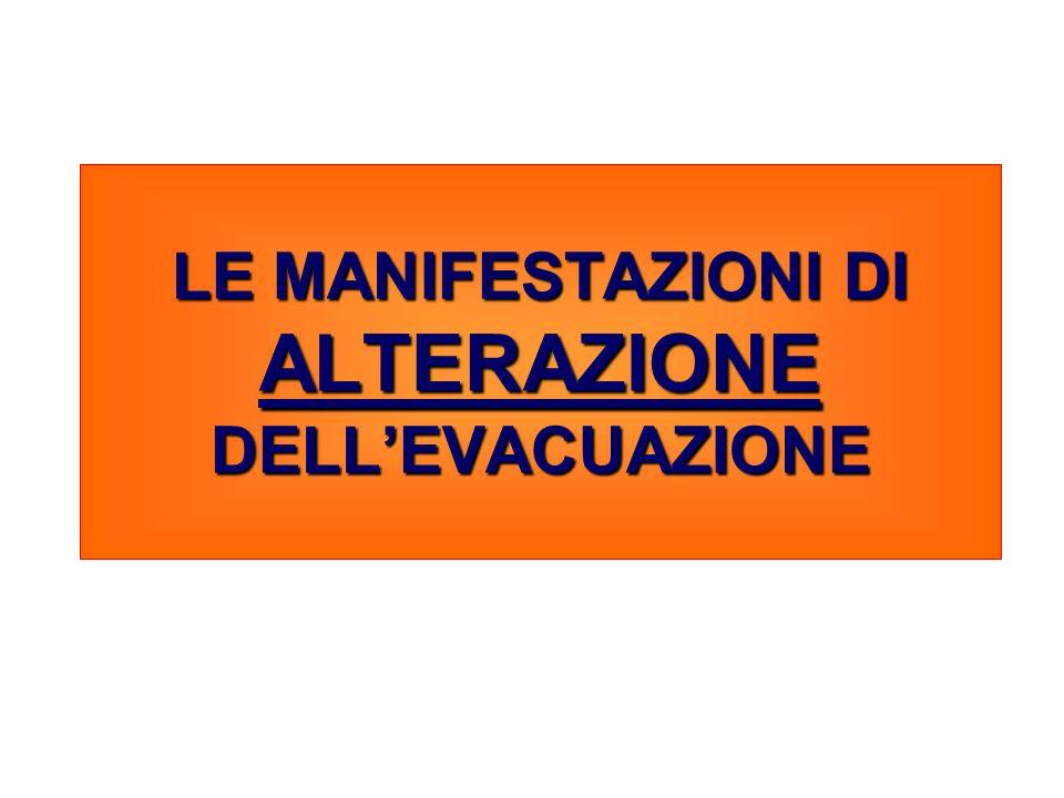 LE MANIFESTAZIONI DI ALTERAZIONE DELL'EVACUAZIONE