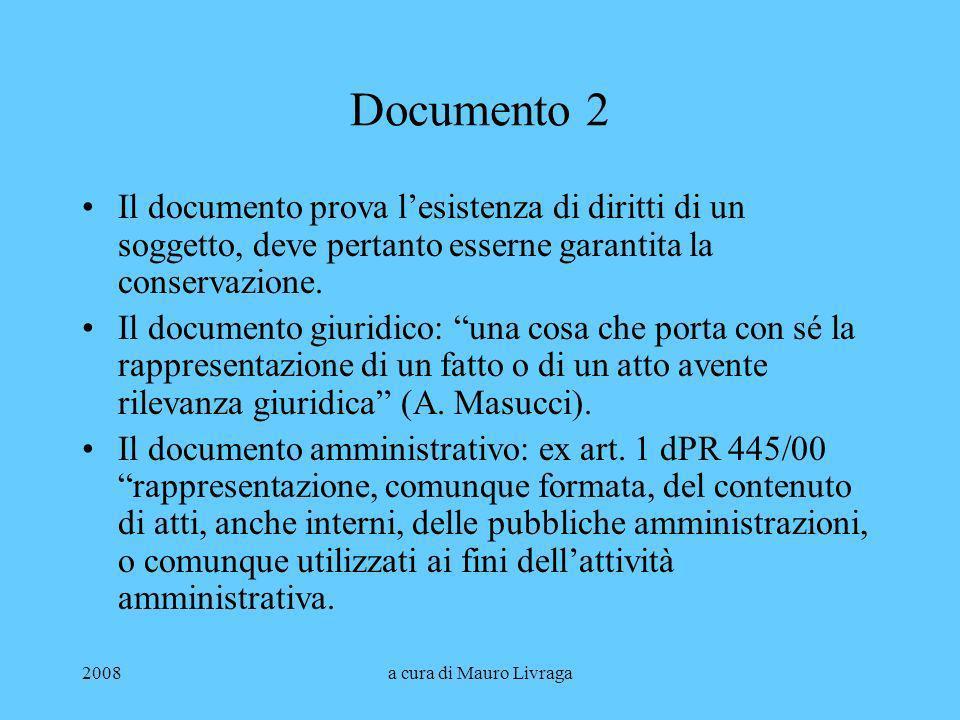 Documento 2 Il documento prova l'esistenza di diritti di un soggetto, deve pertanto esserne garantita la conservazione.