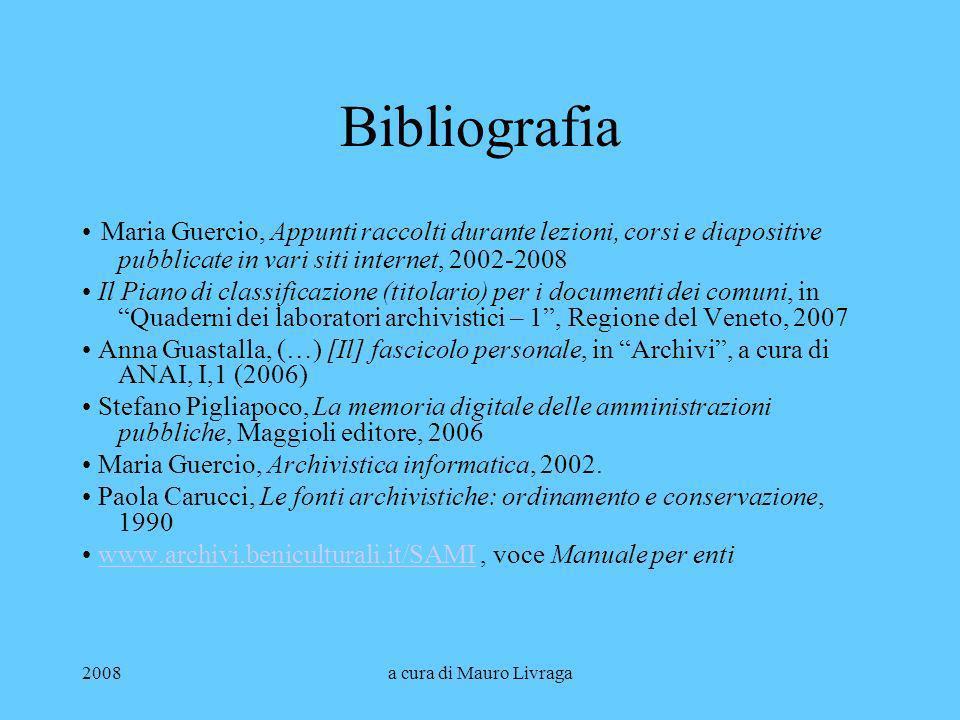 Bibliografia • Maria Guercio, Appunti raccolti durante lezioni, corsi e diapositive pubblicate in vari siti internet, 2002-2008.