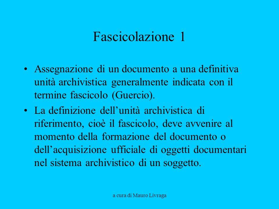 Fascicolazione 1 Assegnazione di un documento a una definitiva unità archivistica generalmente indicata con il termine fascicolo (Guercio).