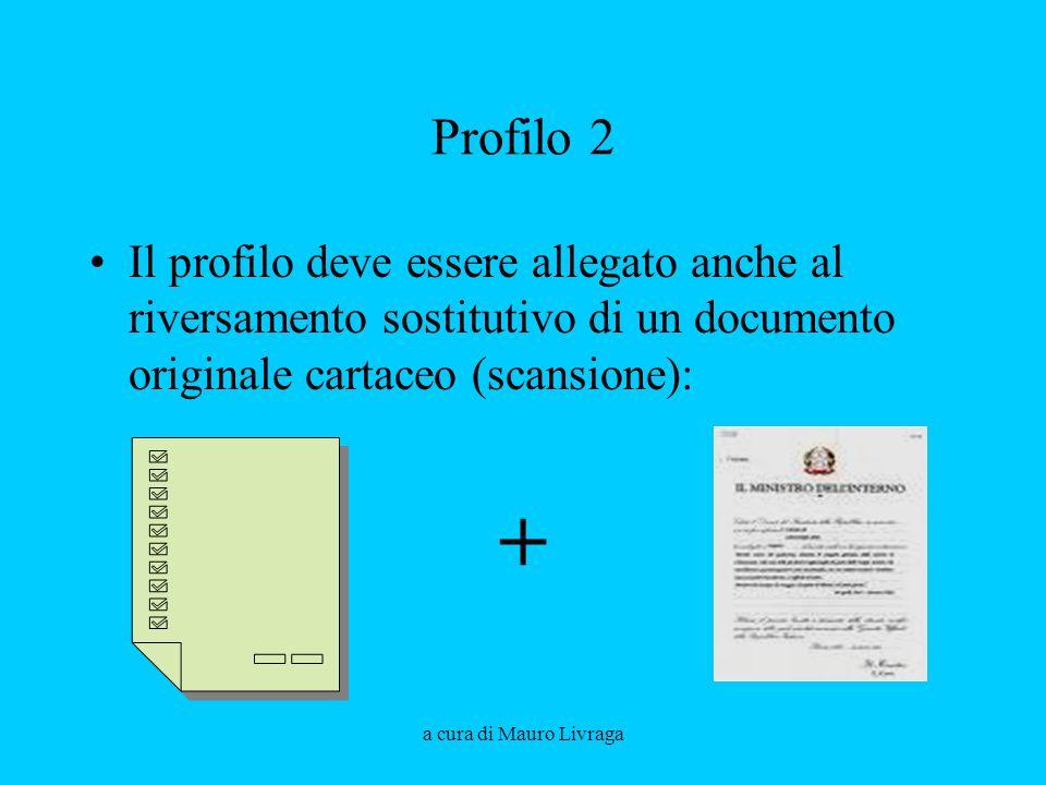 Profilo 2 Il profilo deve essere allegato anche al riversamento sostitutivo di un documento originale cartaceo (scansione):
