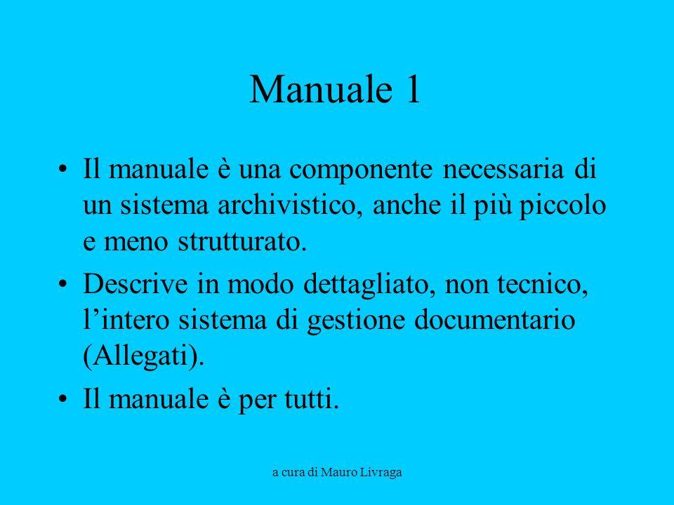 Manuale 1 Il manuale è una componente necessaria di un sistema archivistico, anche il più piccolo e meno strutturato.