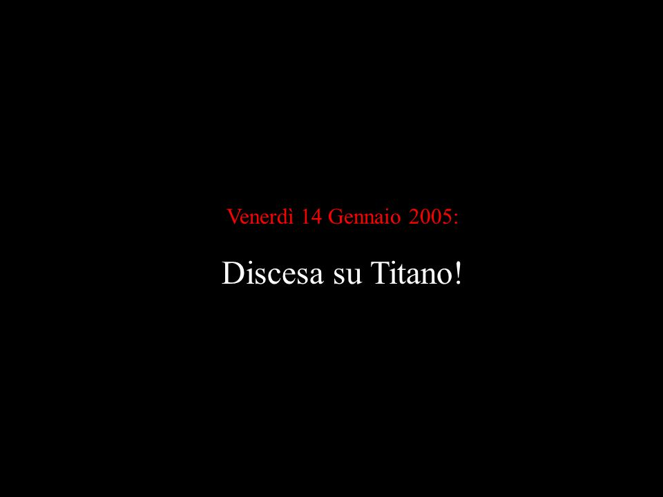 Venerdì 14 Gennaio 2005: Discesa su Titano!