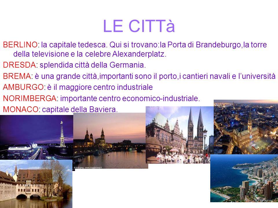 LE CITTà BERLINO: la capitale tedesca. Qui si trovano:la Porta di Brandeburgo,la torre della televisione e la celebre Alexanderplatz.