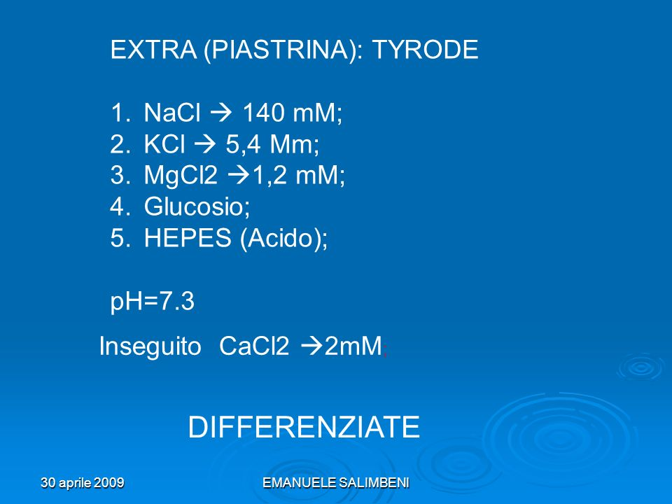 DIFFERENZIATE EXTRA (PIASTRINA): TYRODE NaCl  140 mM; KCl  5,4 Mm;