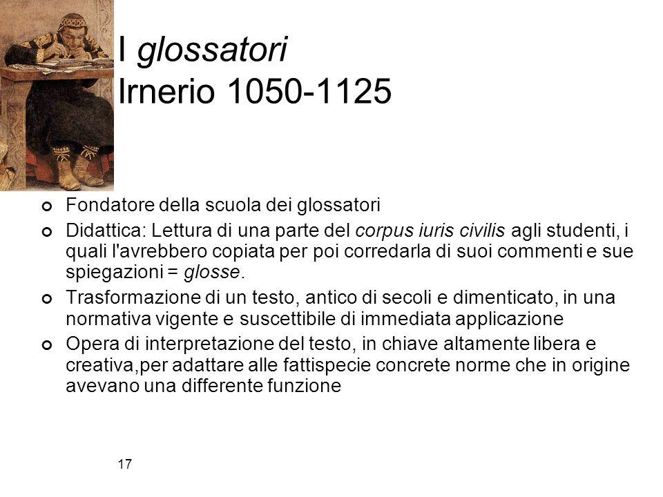 I glossatori Irnerio 1050-1125 Fondatore della scuola dei glossatori