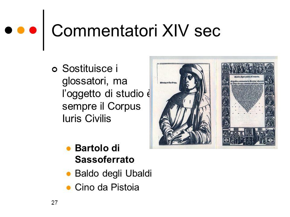 Commentatori XIV sec Sostituisce i glossatori, ma l'oggetto di studio è sempre il Corpus Iuris Civilis.