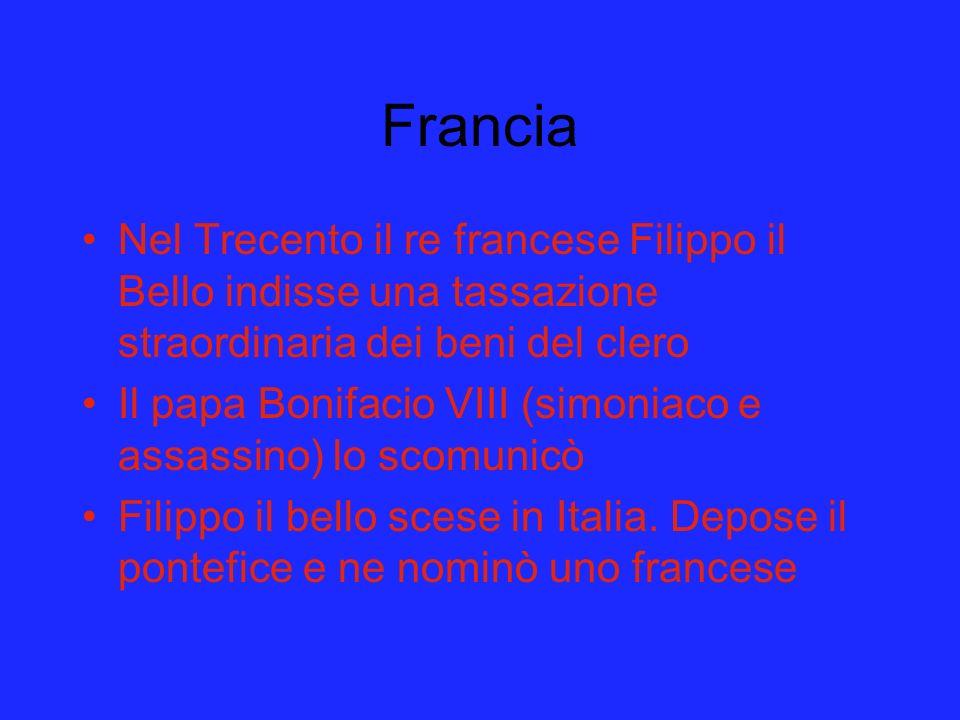 Francia Nel Trecento il re francese Filippo il Bello indisse una tassazione straordinaria dei beni del clero.