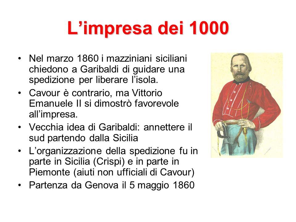 L'impresa dei 1000 Nel marzo 1860 i mazziniani siciliani chiedono a Garibaldi di guidare una spedizione per liberare l'isola.