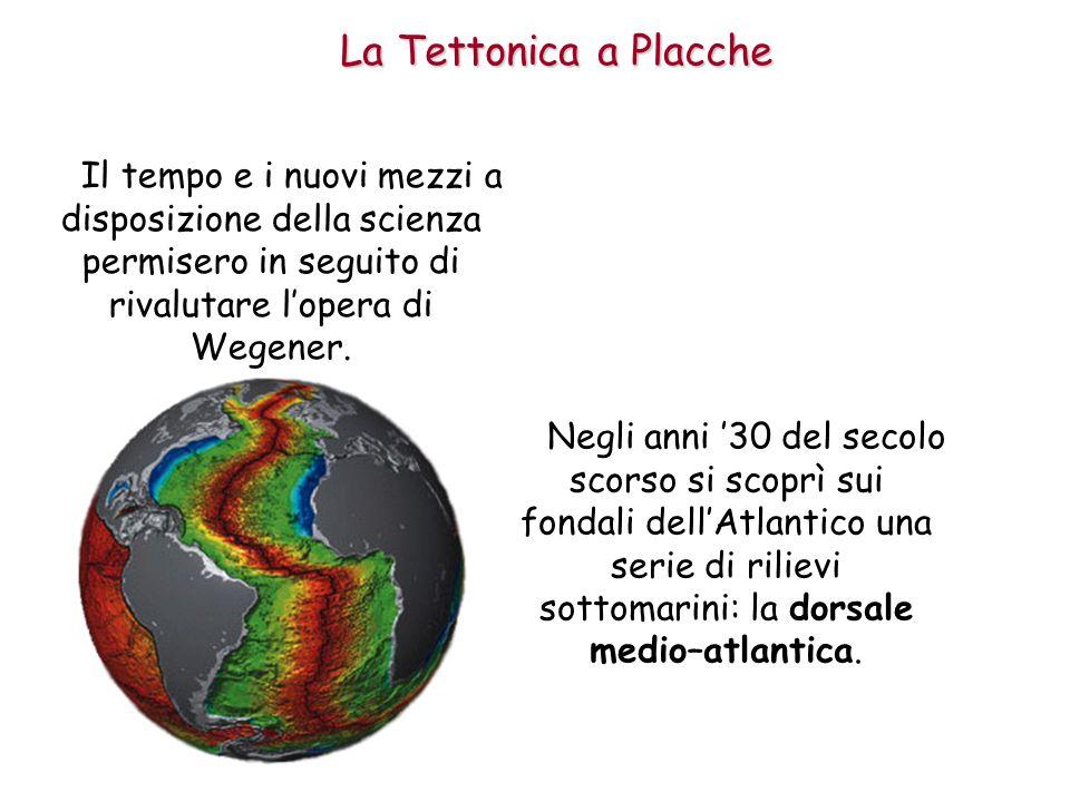 La Tettonica a Placche Il tempo e i nuovi mezzi a disposizione della scienza permisero in seguito di rivalutare l'opera di Wegener.