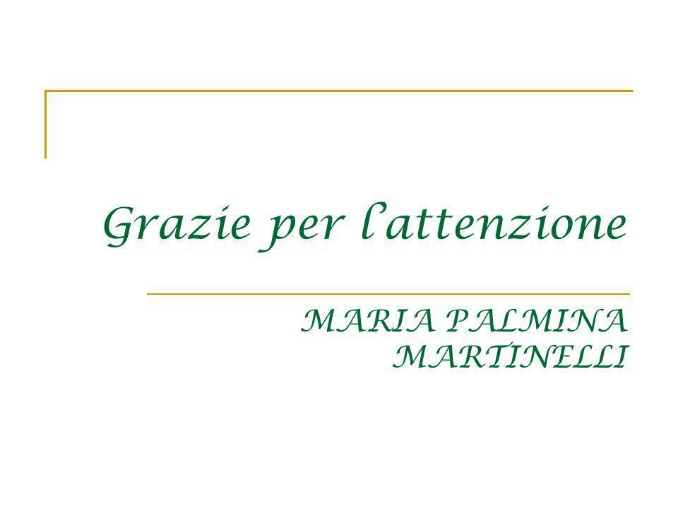 Grazie per l'attenzione MARIA PALMINA MARTINELLI