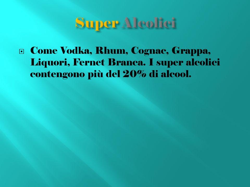 Super Alcolici Come Vodka, Rhum, Cognac, Grappa, Liquori, Fernet Branca.