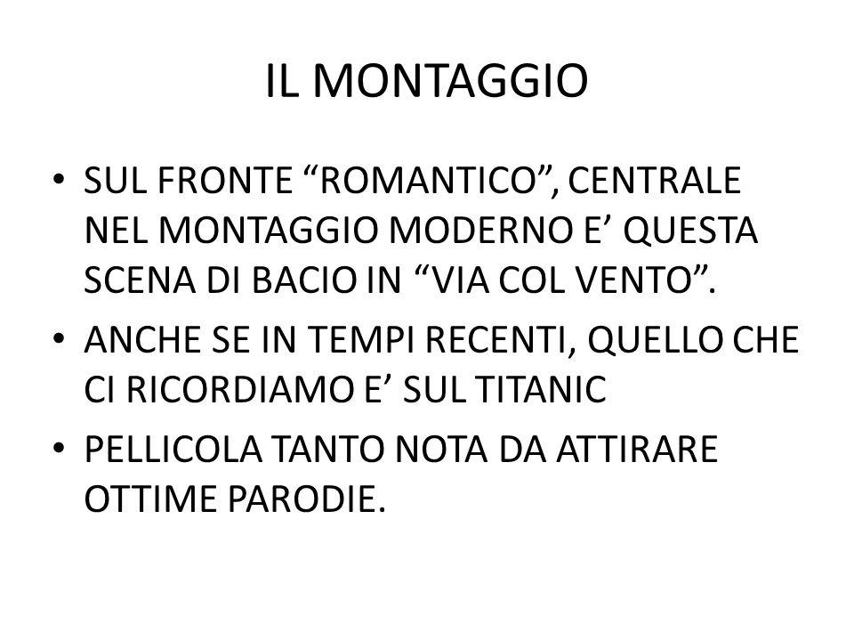 IL MONTAGGIO SUL FRONTE ROMANTICO , CENTRALE NEL MONTAGGIO MODERNO E' QUESTA SCENA DI BACIO IN VIA COL VENTO .