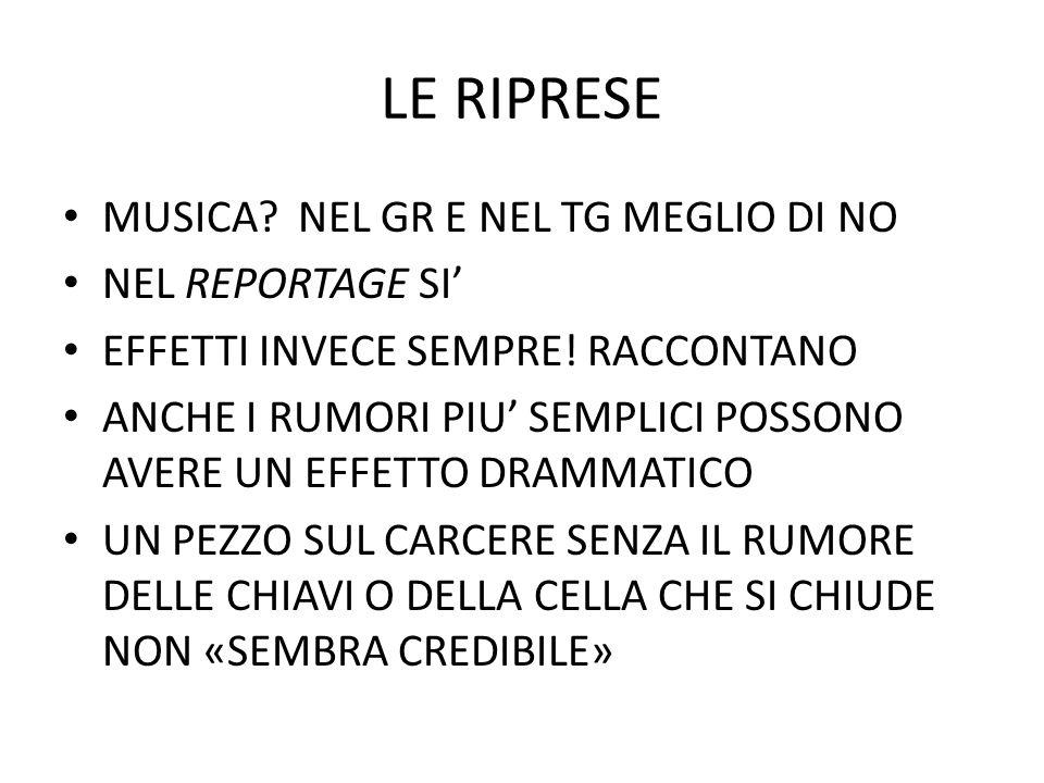 LE RIPRESE MUSICA NEL GR E NEL TG MEGLIO DI NO NEL REPORTAGE SI'