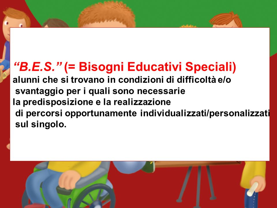 B.E.S. (= Bisogni Educativi Speciali)