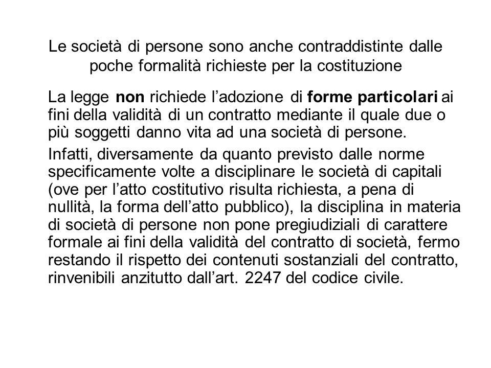 Le società di persone sono anche contraddistinte dalle poche formalità richieste per la costituzione