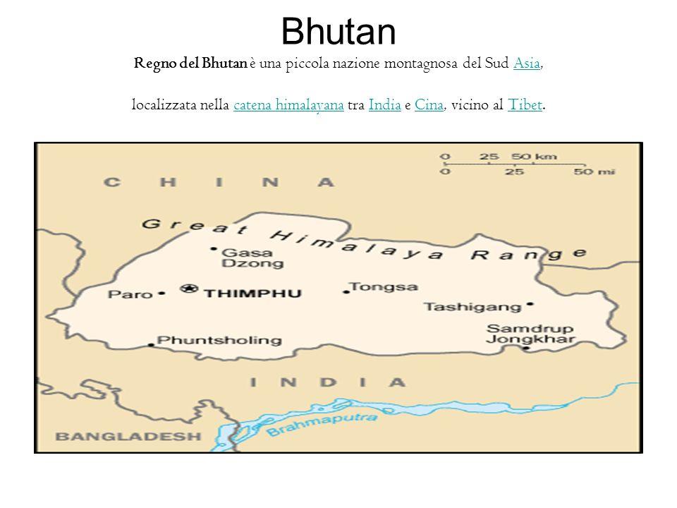 Bhutan Regno del Bhutan è una piccola nazione montagnosa del Sud Asia, localizzata nella catena himalayana tra India e Cina, vicino al Tibet.