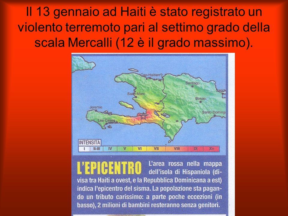 Il 13 gennaio ad Haiti è stato registrato un violento terremoto pari al settimo grado della scala Mercalli (12 è il grado massimo).
