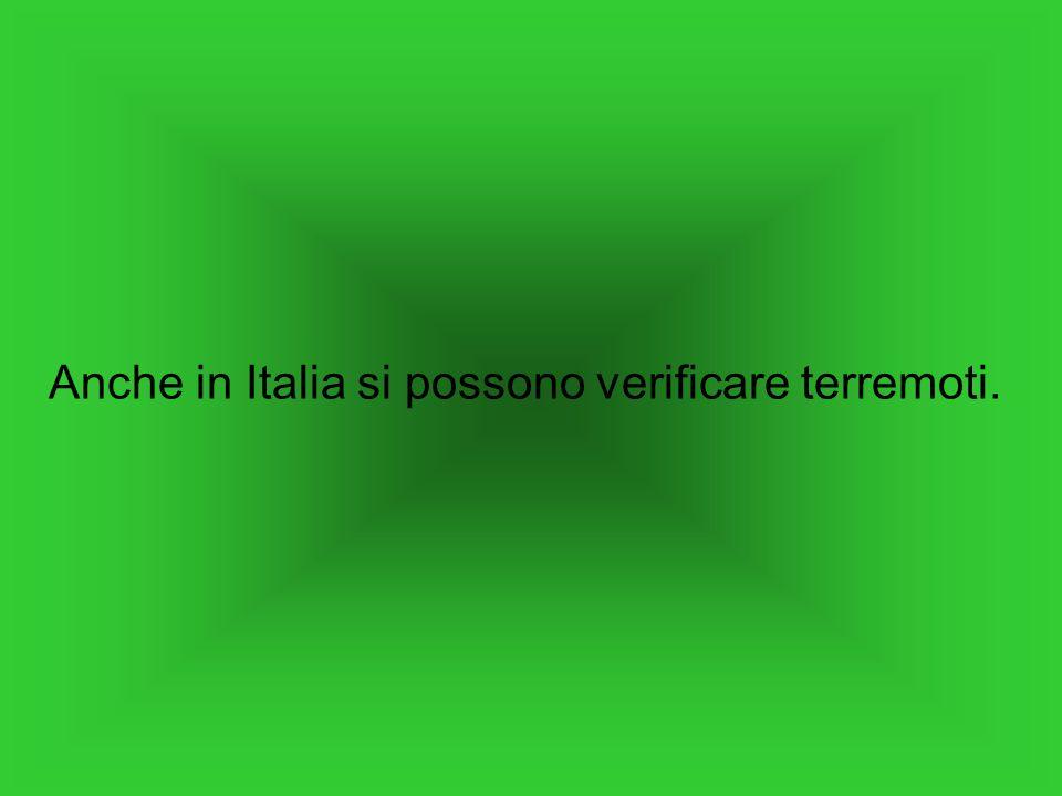 Anche in Italia si possono verificare terremoti.