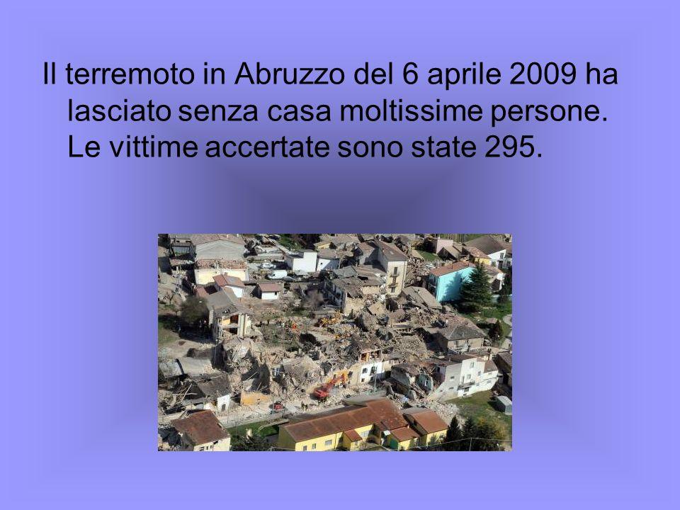 Il terremoto in Abruzzo del 6 aprile 2009 ha lasciato senza casa moltissime persone.