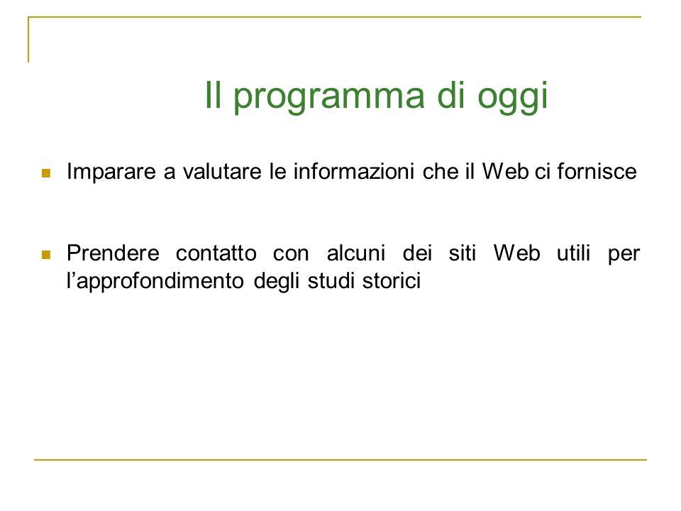 Il programma di oggi Imparare a valutare le informazioni che il Web ci fornisce.