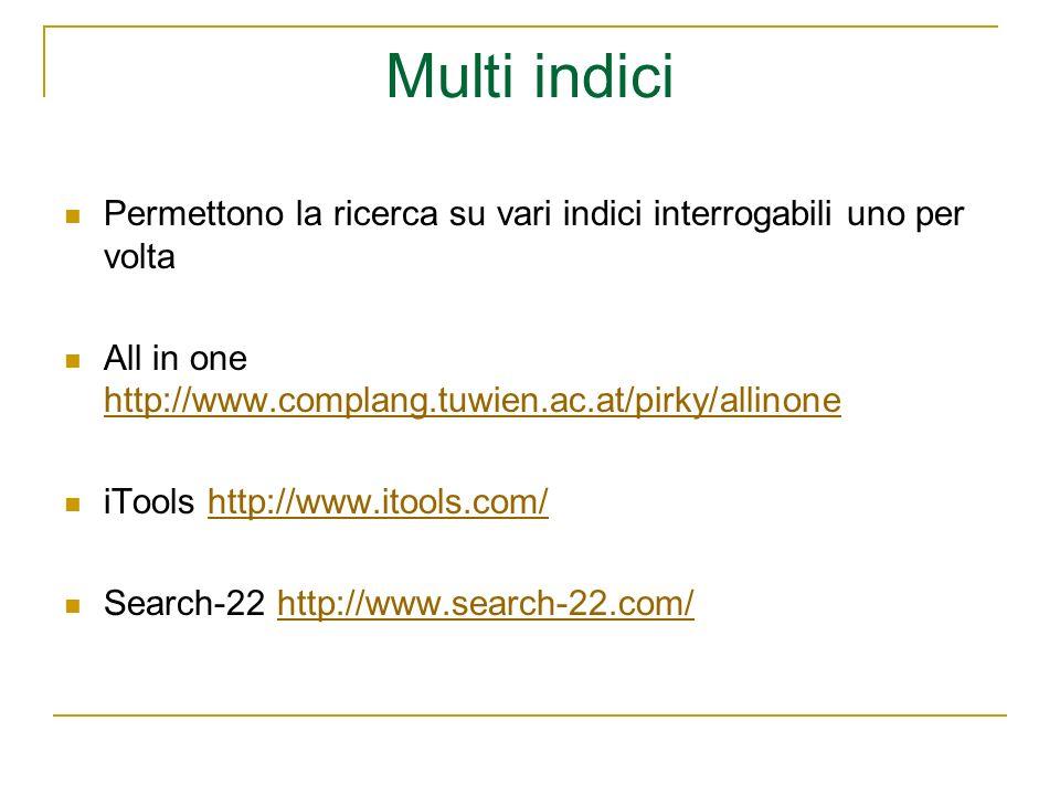 Multi indici Permettono la ricerca su vari indici interrogabili uno per volta. All in one http://www.complang.tuwien.ac.at/pirky/allinone.