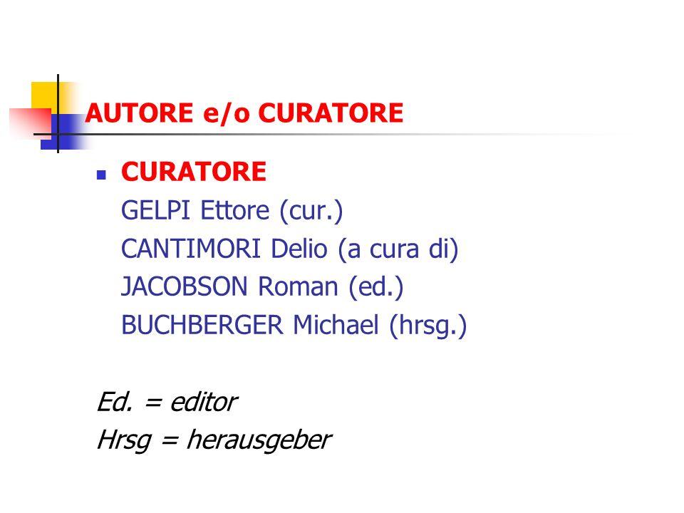 AUTORE e/o CURATORE CURATORE. GELPI Ettore (cur.) CANTIMORI Delio (a cura di) JACOBSON Roman (ed.)