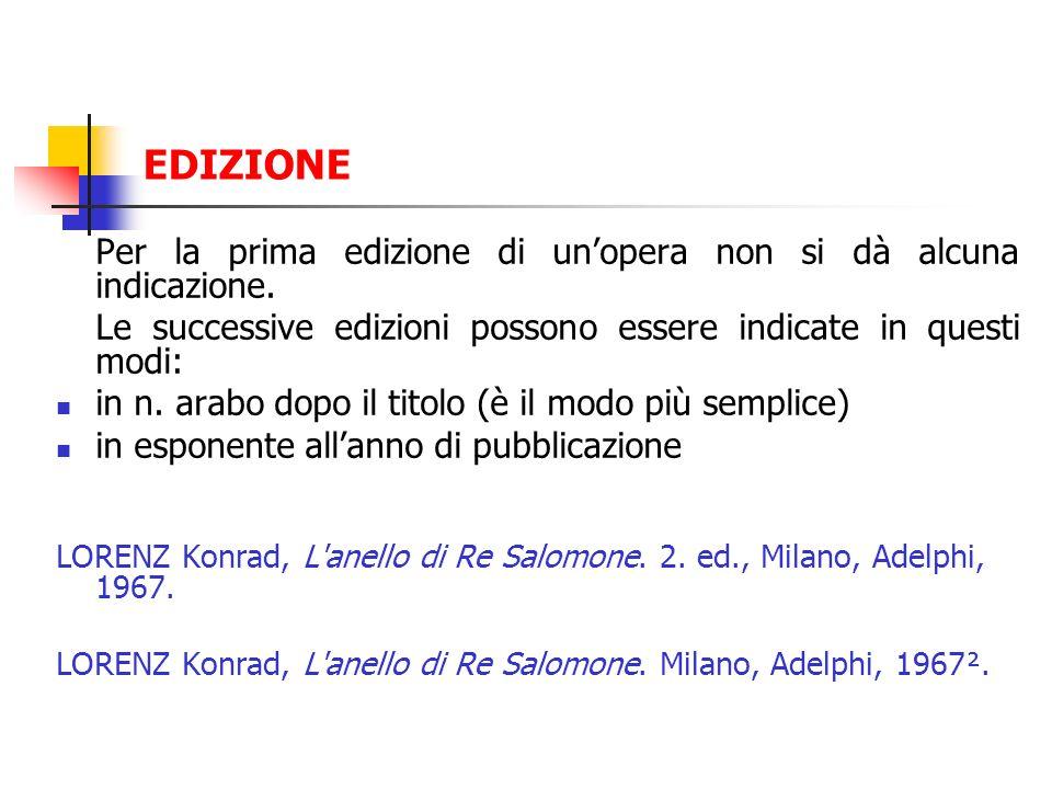 EDIZIONE Per la prima edizione di un'opera non si dà alcuna indicazione. Le successive edizioni possono essere indicate in questi modi: