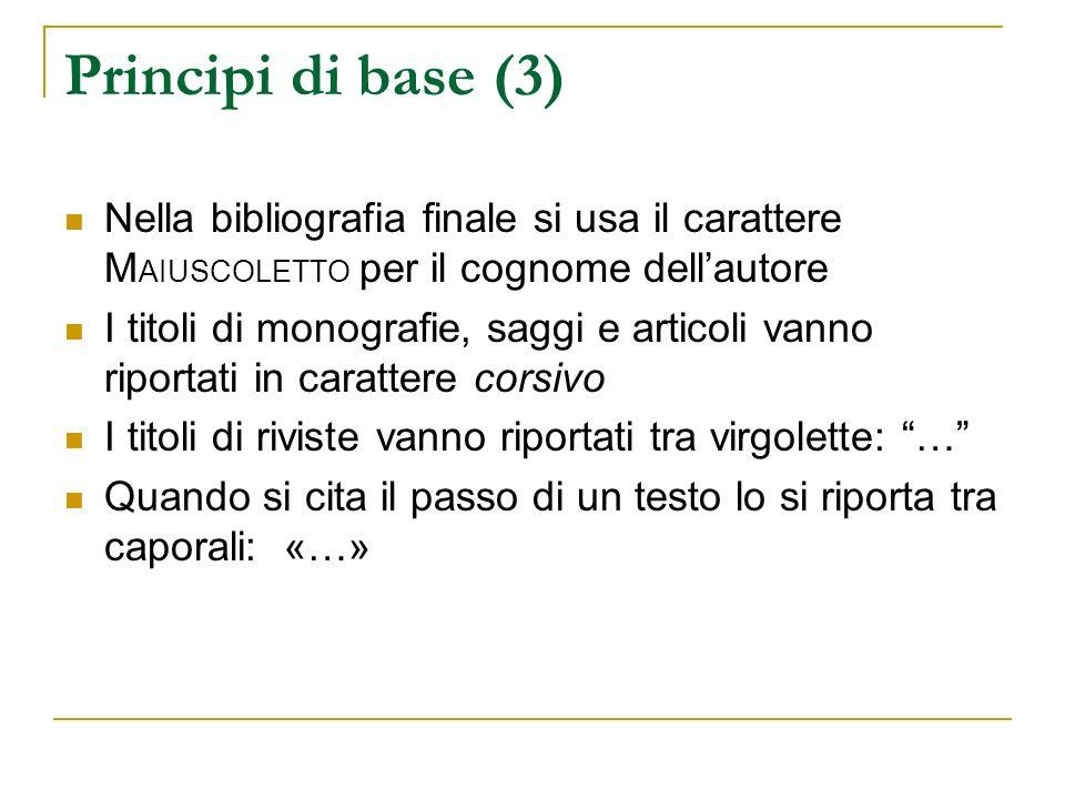 Principi di base (3) Nella bibliografia finale si usa il carattere MAIUSCOLETTO per il cognome dell'autore.