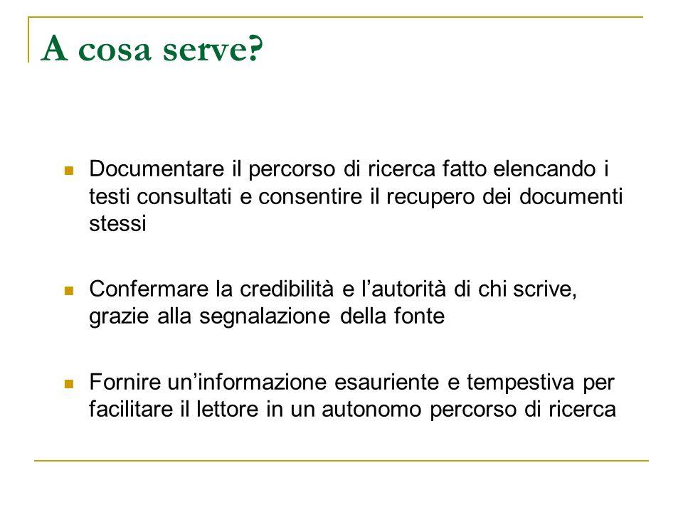 A cosa serve Documentare il percorso di ricerca fatto elencando i testi consultati e consentire il recupero dei documenti stessi.