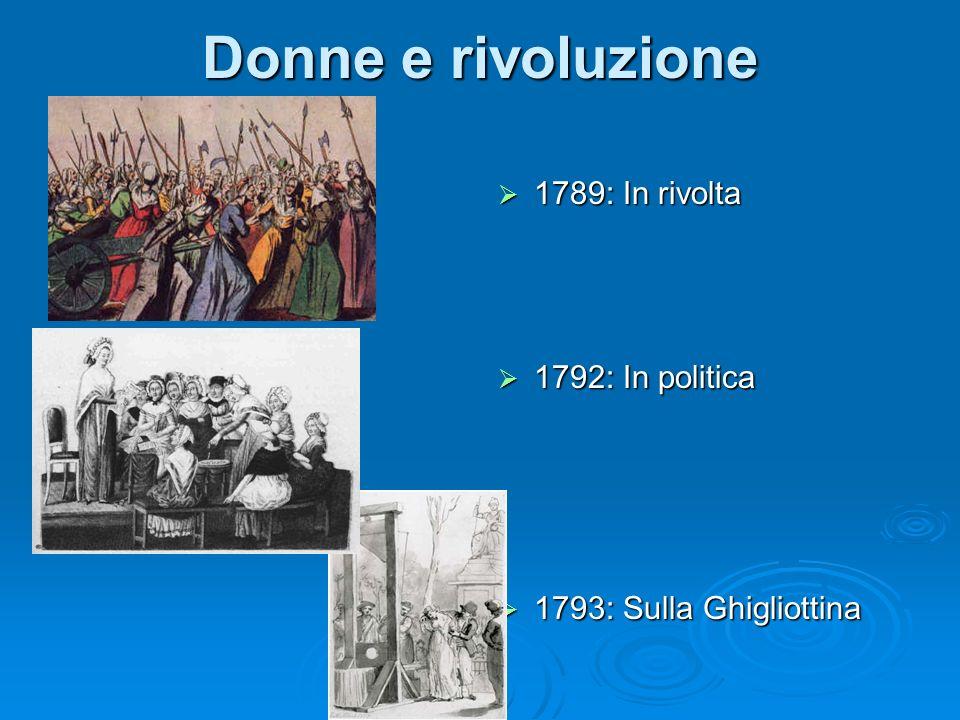 Donne e rivoluzione 1789: In rivolta 1792: In politica