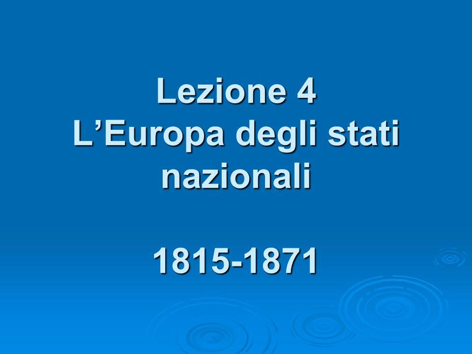 Lezione 4 L'Europa degli stati nazionali 1815-1871