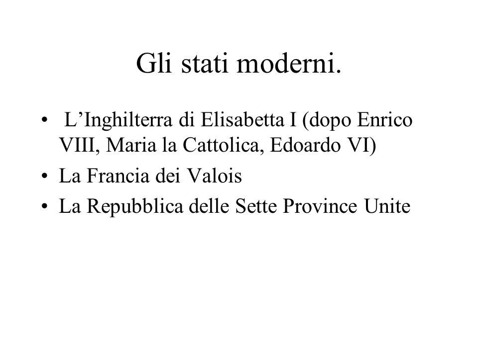 Gli stati moderni. L'Inghilterra di Elisabetta I (dopo Enrico VIII, Maria la Cattolica, Edoardo VI)