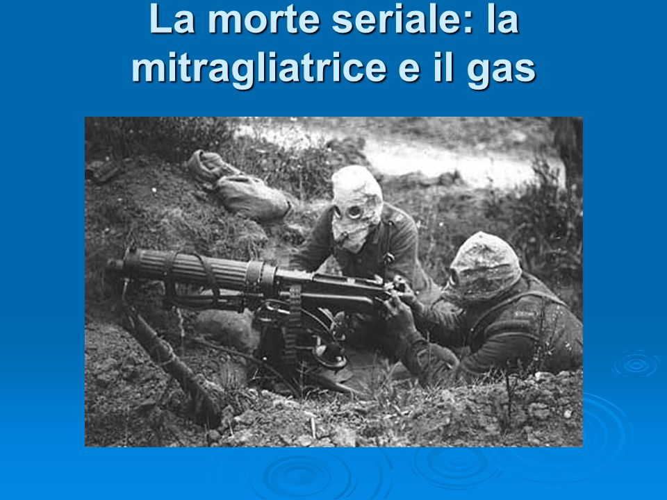 La morte seriale: la mitragliatrice e il gas