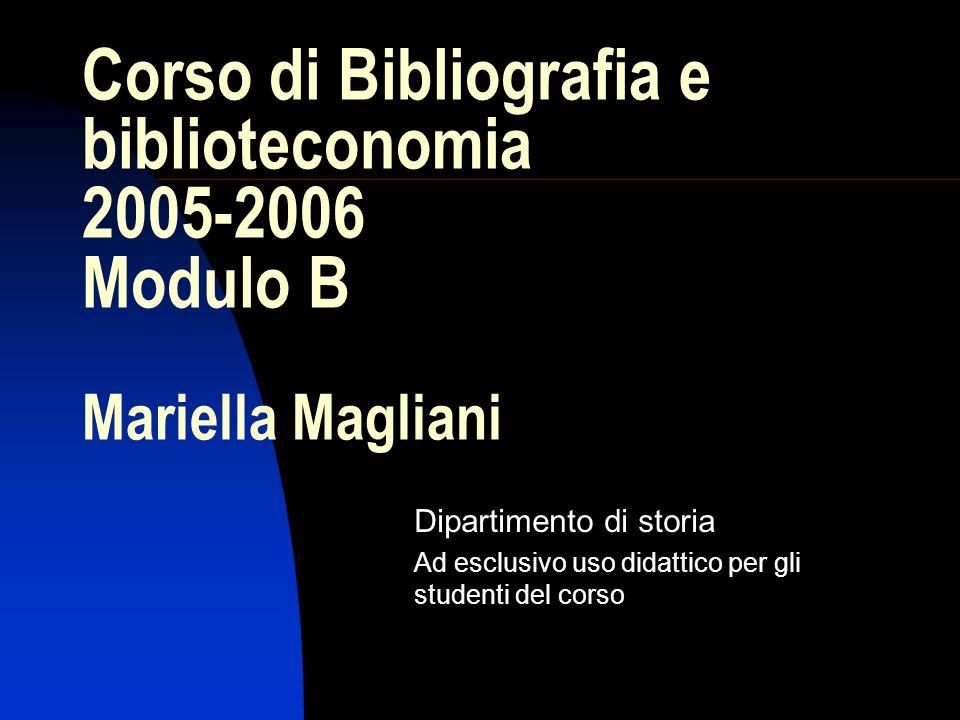 Corso di Bibliografia e biblioteconomia 2005-2006 Modulo B Mariella Magliani
