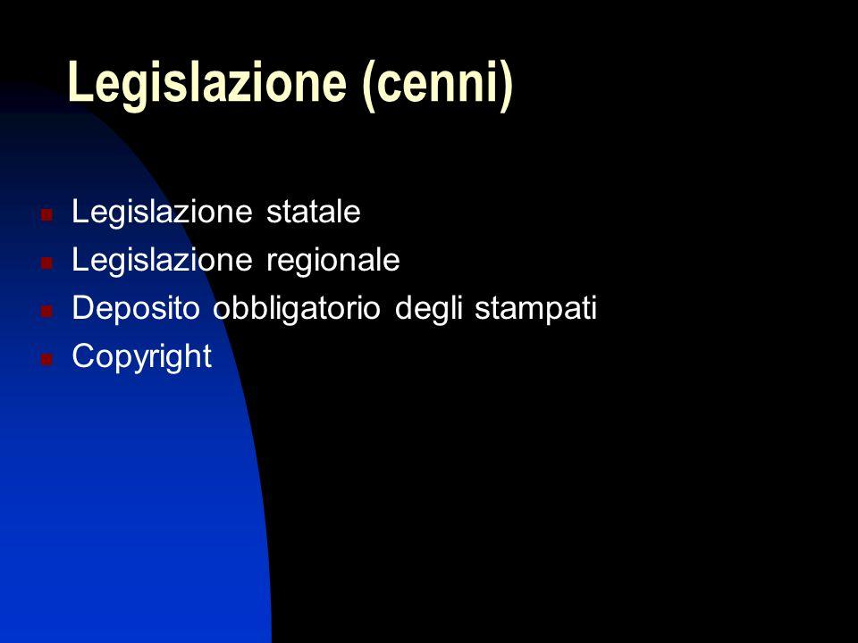 Legislazione (cenni) Legislazione statale Legislazione regionale