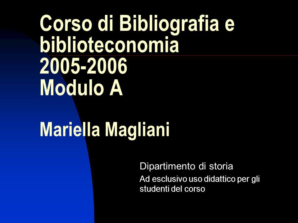 Corso di Bibliografia e biblioteconomia 2005-2006 Modulo A Mariella Magliani