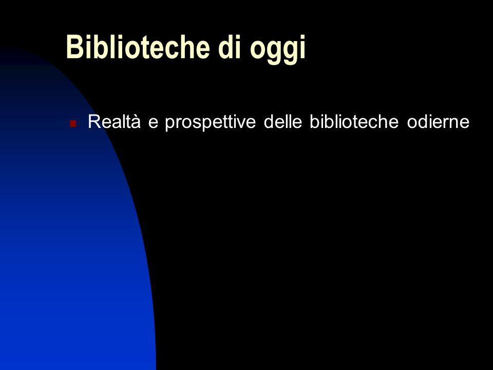 Biblioteche di oggi Realtà e prospettive delle biblioteche odierne