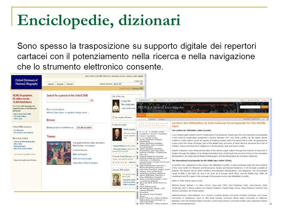 Enciclopedie, dizionari Sono spesso la trasposizione su supporto digitale dei repertori cartacei con il potenziamento nella ricerca e nella navigazione che lo strumento elettronico consente.