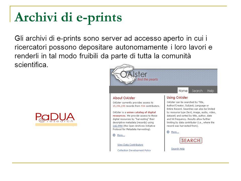 Archivi di e-prints Gli archivi di e-prints sono server ad accesso aperto in cui i ricercatori possono depositare autonomamente i loro lavori e renderli in tal modo fruibili da parte di tutta la comunità scientifica.