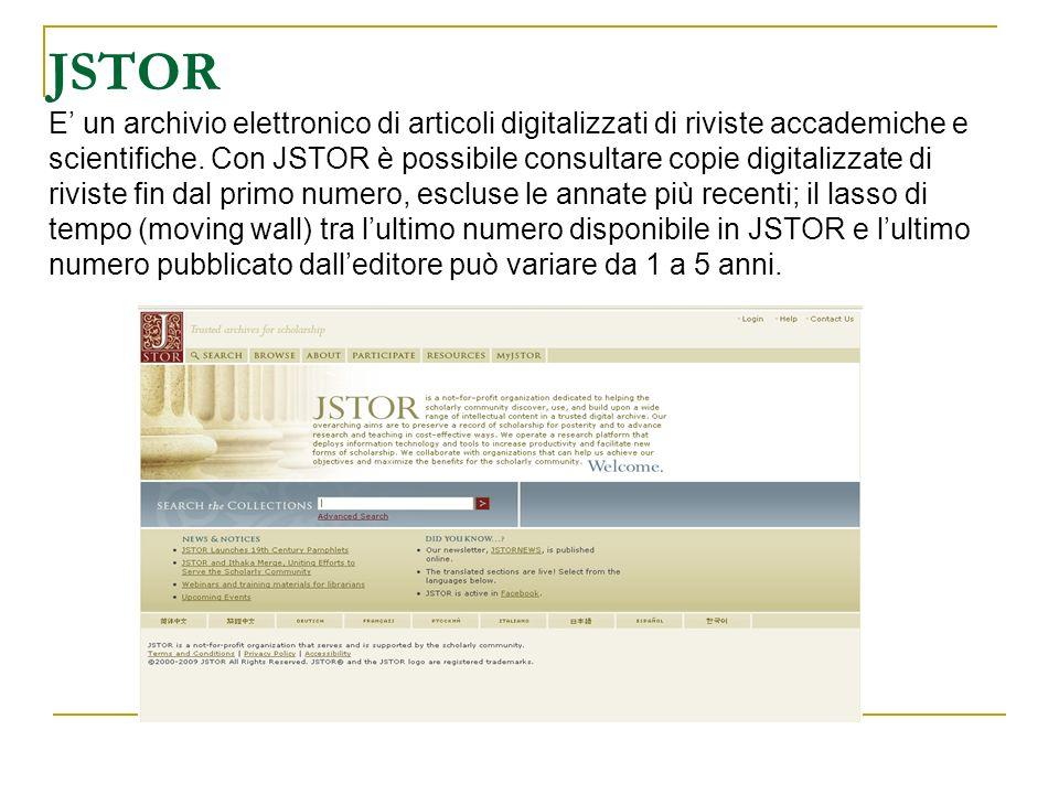JSTOR E' un archivio elettronico di articoli digitalizzati di riviste accademiche e scientifiche.