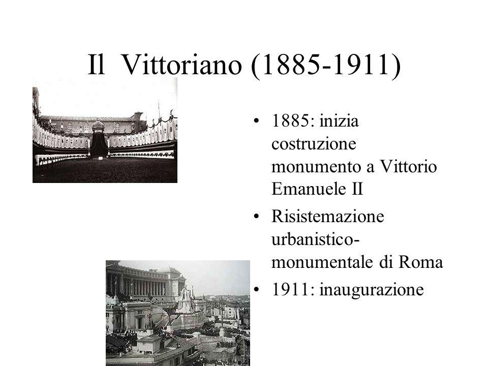 Il Vittoriano (1885-1911) 1885: inizia costruzione monumento a Vittorio Emanuele II. Risistemazione urbanistico-monumentale di Roma.