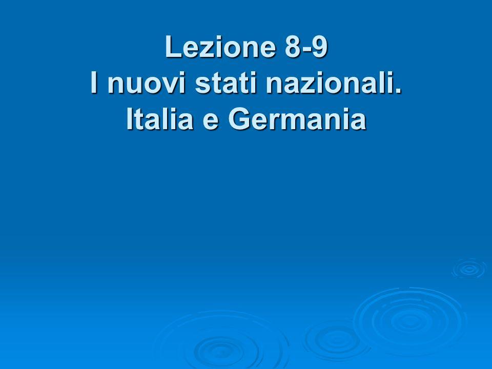 Lezione 8-9 I nuovi stati nazionali. Italia e Germania
