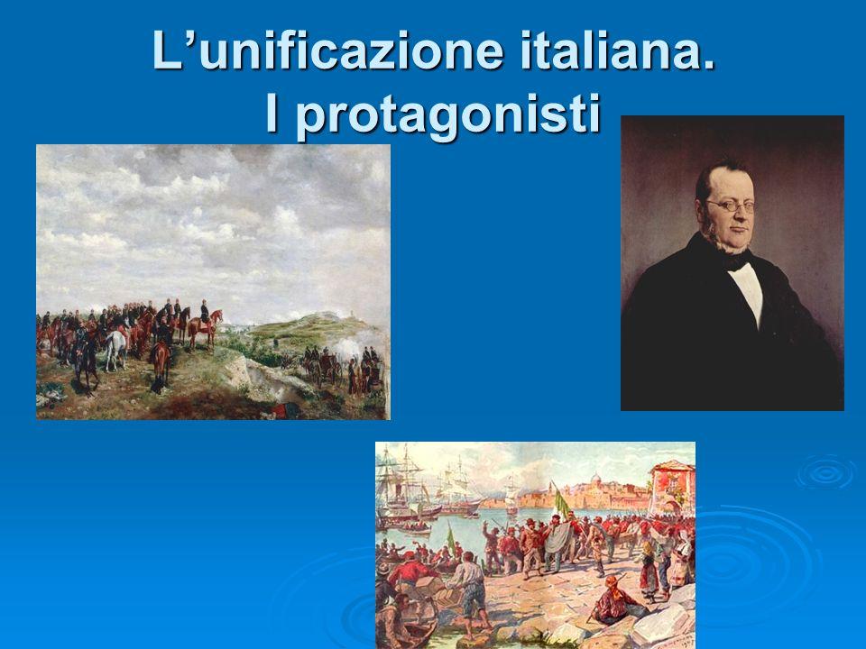 L'unificazione italiana. I protagonisti